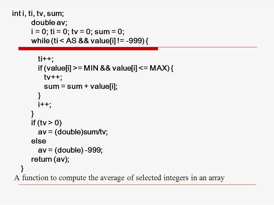 int i, ti, tv, sum; double av; i = 0; ti = 0; tv = 0; sum = 0; while (ti < AS && value[i] != -999) {